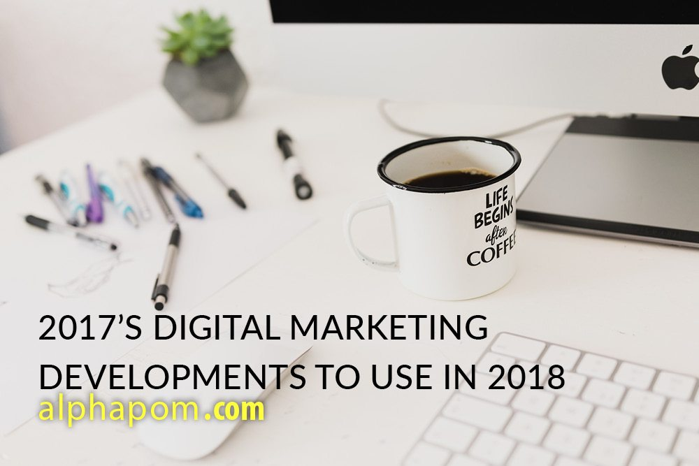 2017's Digital Marketing Developments to Use in 2018 (Part 2)
