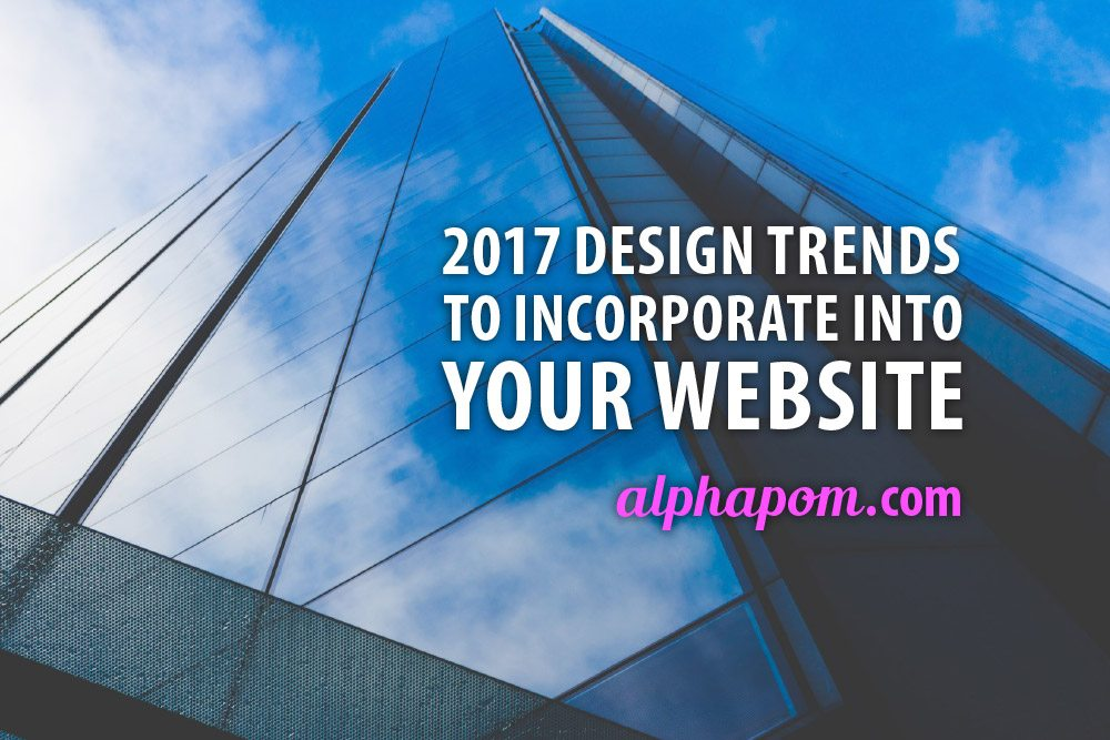 2017 Design Trends to Incorporate into Your Website