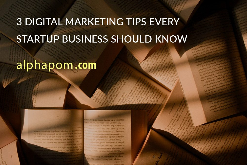 3 Digital Marketing Tips Every Startup Business Should Know