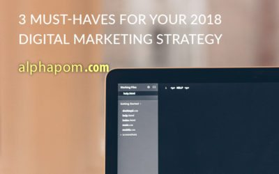 3 Must-Haves for Your 2018 Digital Marketing Strategy