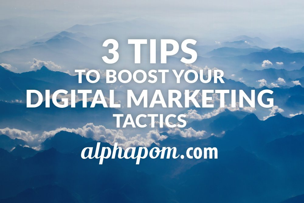 3 Tips to Boost Your Digital Marketing Tactics
