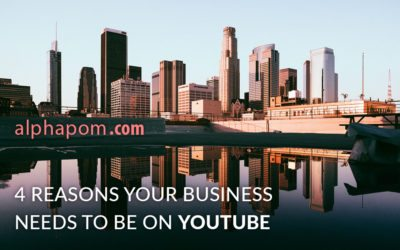 4 Reasons Your Business Needs to be on YouTube