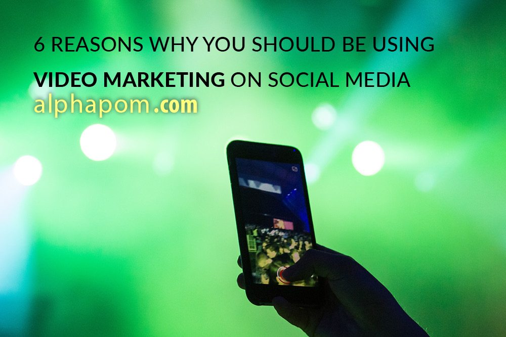 6 Reasons Why You Should Be Using Video Marketing on Social Media