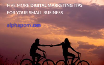 Five More Digital Marketing Tips for Your Small Business