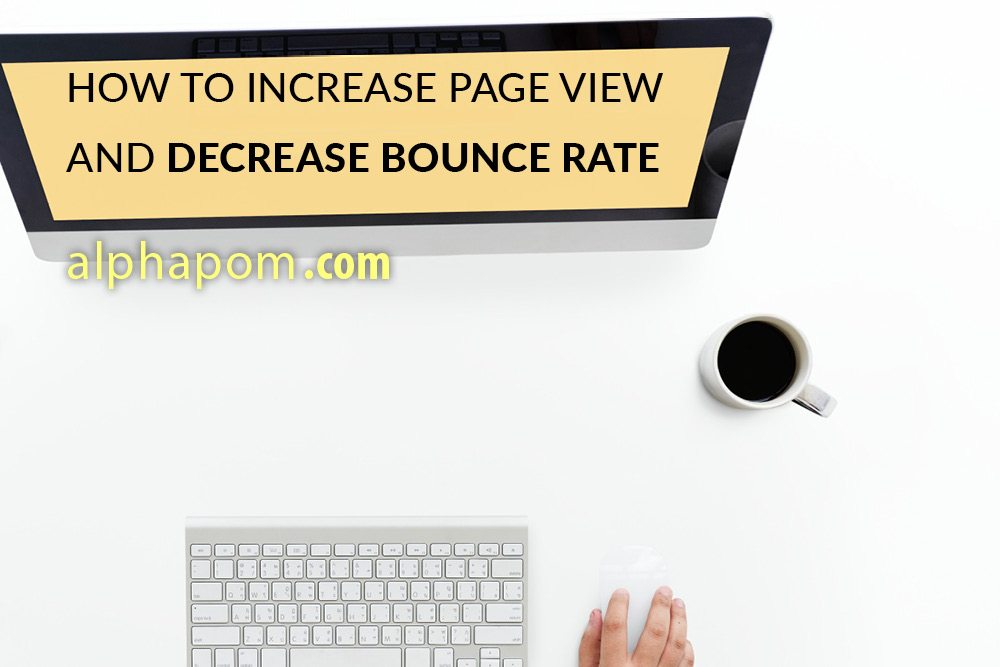 How to Increase Page View and Decrease Bounce Rate