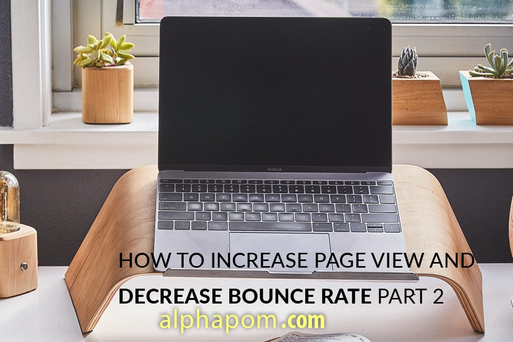 How to Increase Website Page View and Decrease Bounce Rate (Part 2)