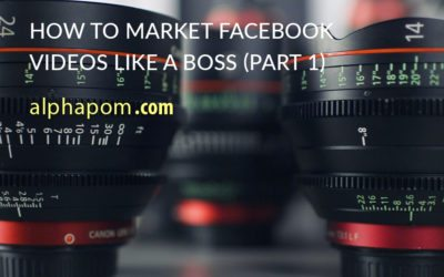 How to Market Facebook Videos Like a Boss (Part 1)