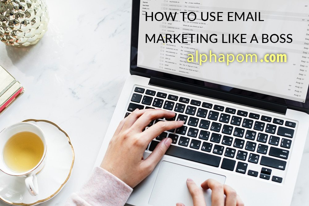How to Use Email Marketing Like a Boss