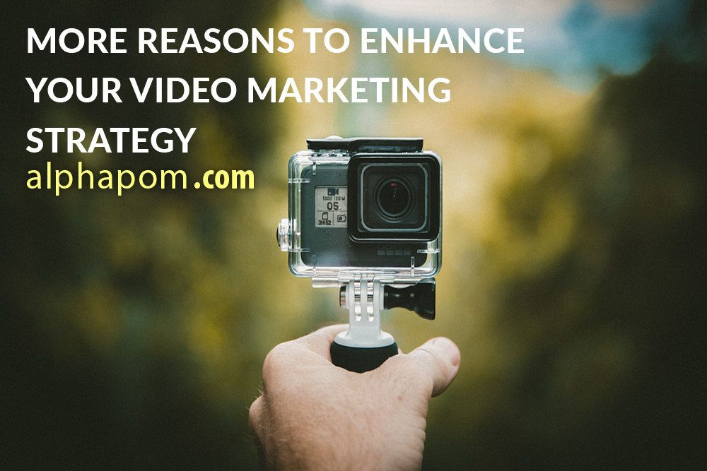 More Reasons to Enhance Your Video Marketing Strategy