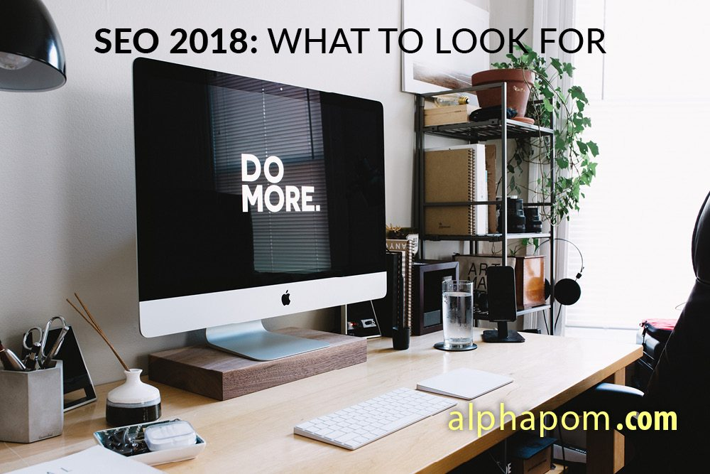 SEO 2018: What to Look For (Part 1)