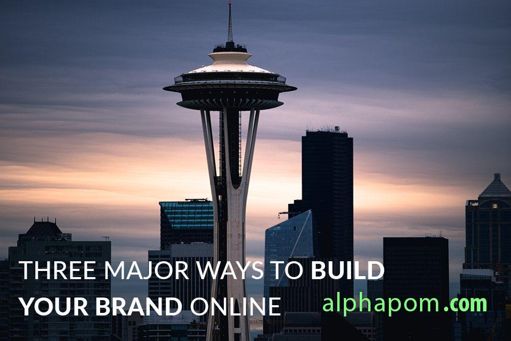Three Major Ways to Build Your Brand Online