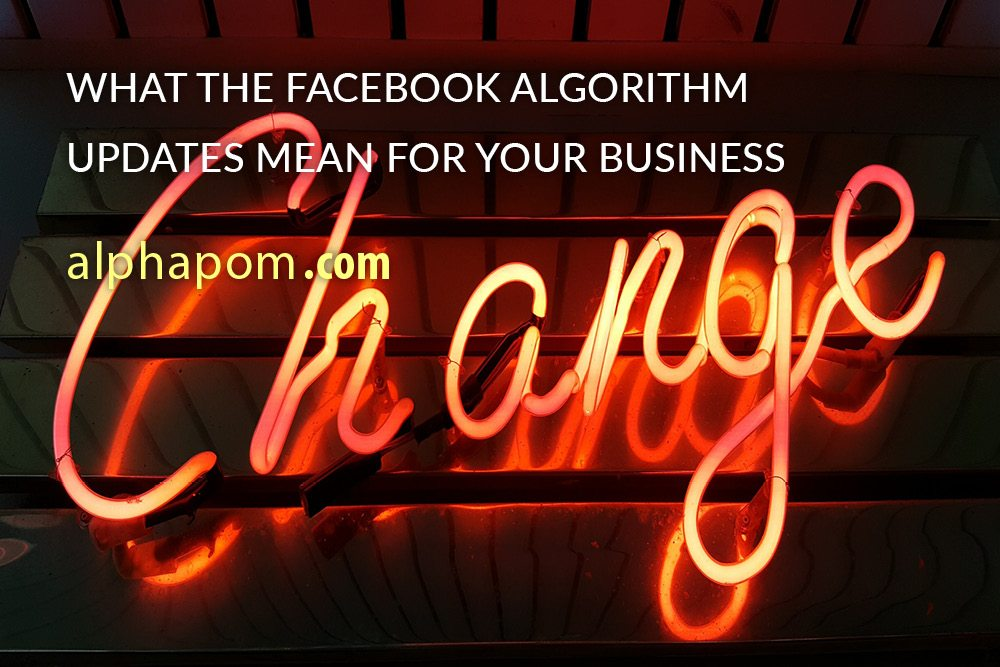 What the Facebook Algorithm Updates Mean for Your Business