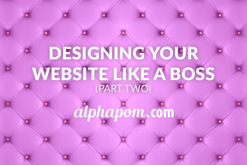 Designing Your Website Like a Boss Part Two