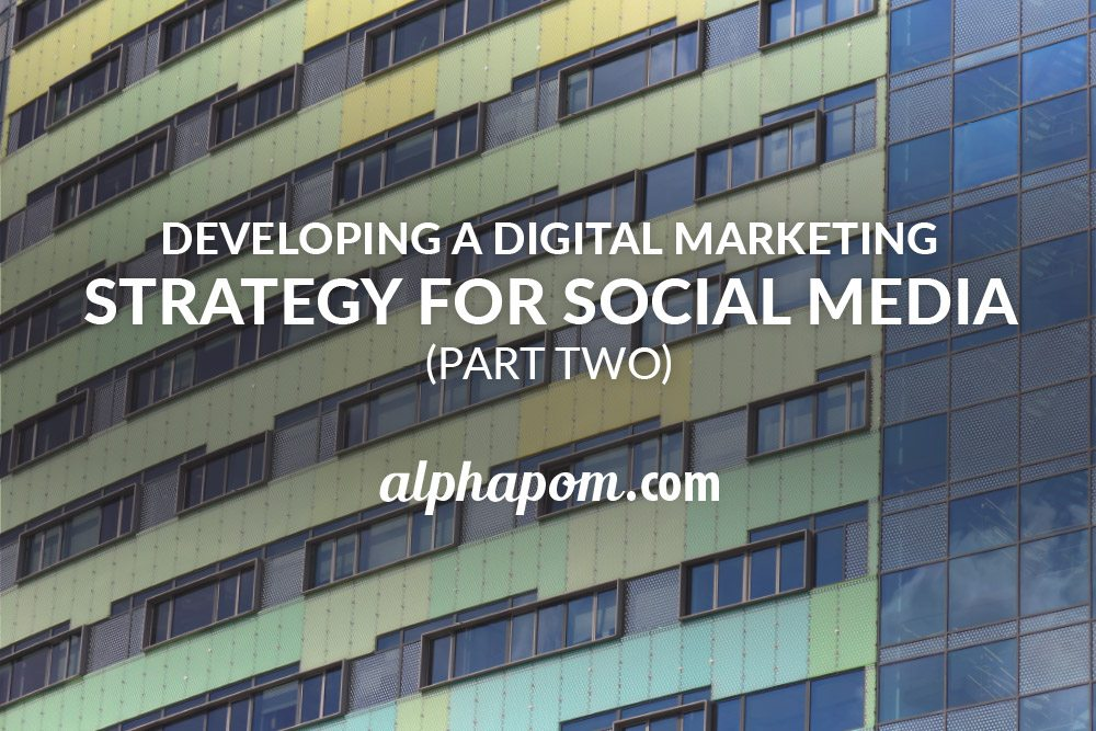 Developing a Digital Marketing Strategy for Social Media Part Two
