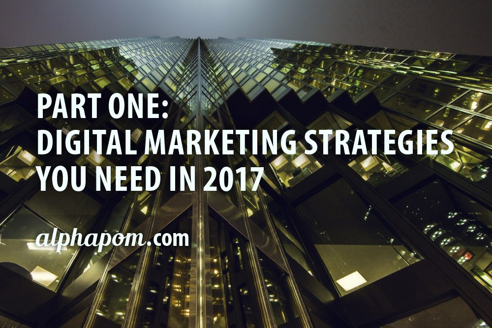 Part One: Digital Marketing Strategies You Need in 2017