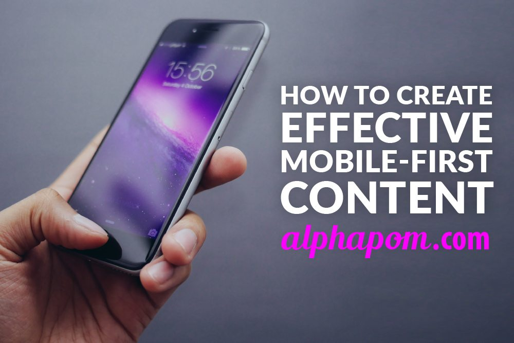 How to Create Effective Mobile-First Content