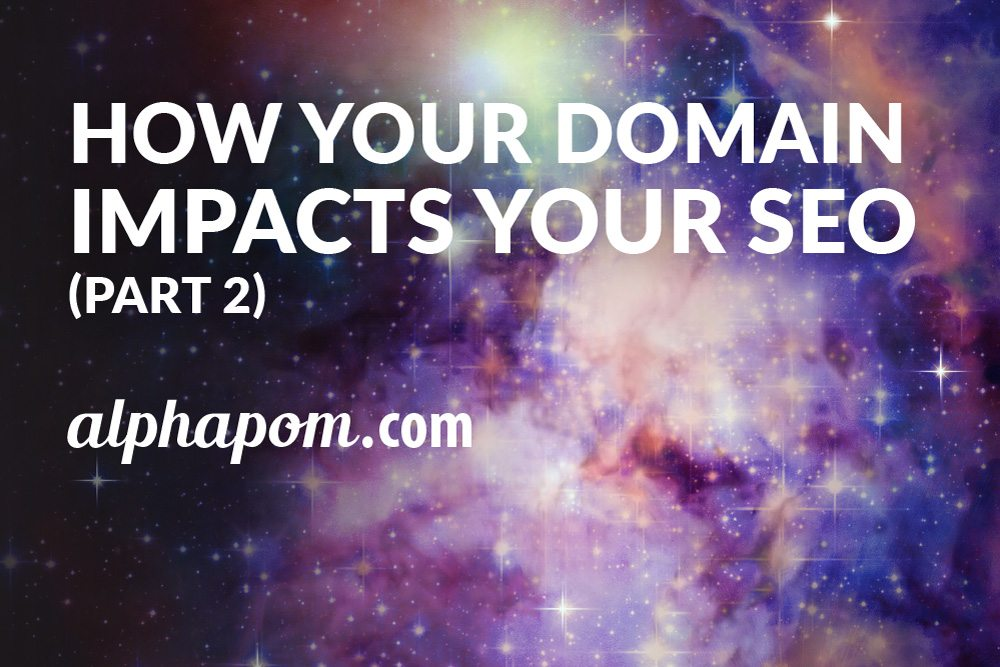 How Your Domain Impacts Your SEO Part 2