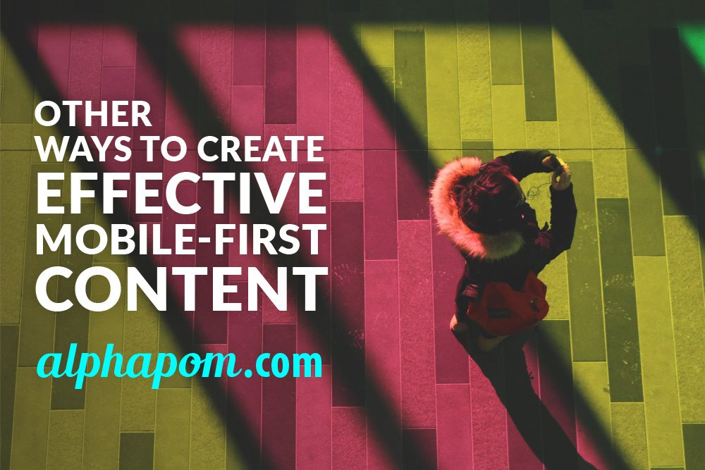 Other Ways to Create Effective Mobile-First Content