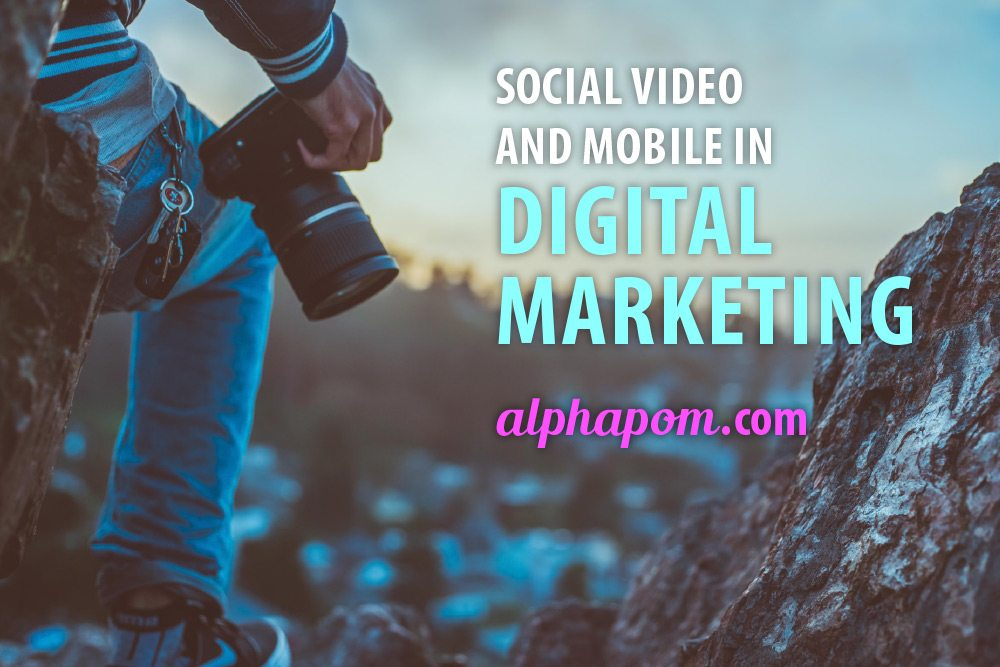 Social Video and Mobile in Digital Marketing