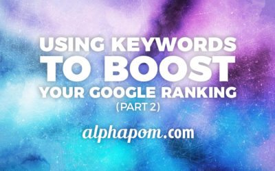 Using Keywords to Boost Your Google Ranking (Part 2)