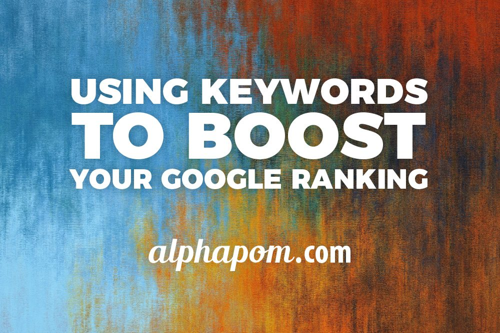 Using Keywords to Boost Your Google Ranking