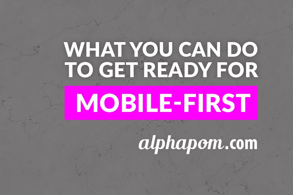What You Can Do to Get Ready for Mobile-First